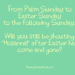 Palm Sunday to Easter Sunday - What A Difference A Week Makes