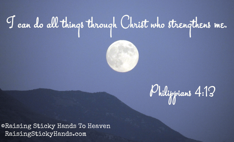 I can do ALL things through Christ who strengthens me. Philippians 4:13