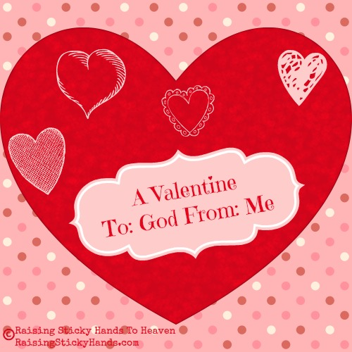 A Valentine To: God From: Me on Raising Sticky Hands To Heaven
