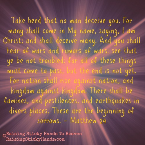 Take heed that NO man deceive you! Matthew 24 - Raising Sticky Hands To Heaven - RaisingStickyHands.com