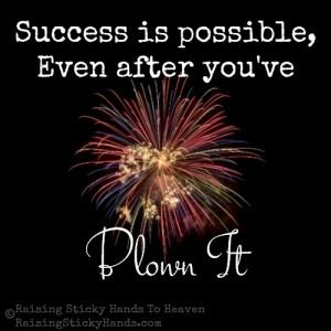 Success is possible, Even after you've blown it - Jennifer A. Janes - Raising Sticky Hands To Heaven - RaisingStickyHands.com