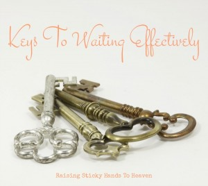 Keys To Waiting Effectively - Raising Sticky Hands To Heaven