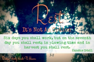 Rest - It's Not An Option - Exodus 34:21 - Raising Sticky Hands To Heaven