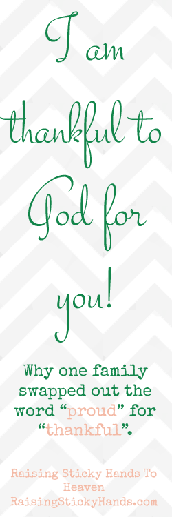 I Am Thankful To God For You - Why Danielle says Thankful instead of proud and more thoughts - On Raising Sticky Hands To Heaven - RaisingStickyHands.com