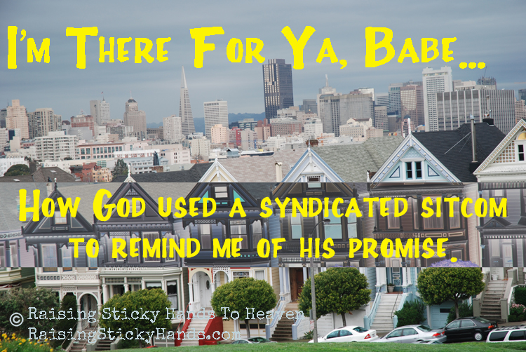I'm There For Ya, Babe... Emily shares how God showed her His presence through a sitcom from her childhood. Raising Sticky Hands To Heaven