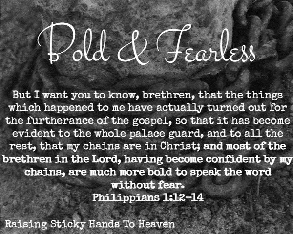 Bold and Fearless - Philippians 1:12-14 - Raising Sticky Hands To Heaven