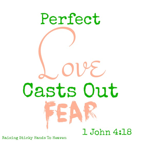 Perfect Love Casts Out Fear - 1 John 4:18 - Raising Sticky Hands To Heaven