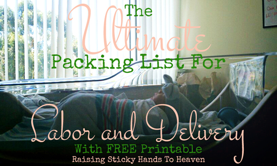 The Ultimate Packing List For Labor and Delivery With FREE Printable from Raising Sticky Hands To Heaven - RaisingStickyHands.com