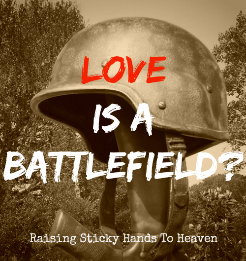 Love is a Battlefield? - Raising Sticky Hands To Heaven
